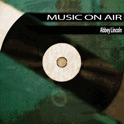 Music On Air by Abbey Lincoln
