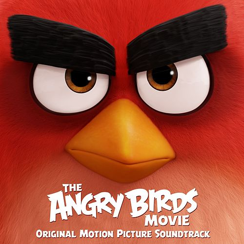The Angry Birds Movie (Original Motion Picture Soundtrack) by Various Artists