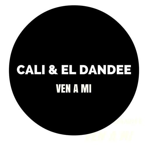 Ven a Mi by Cali Y El Dandee
