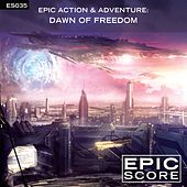 Epic Action & Adventure: Dawn of Freedom by Epic Score