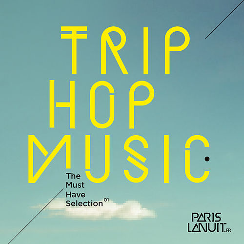 Trip-Hop Music - The Must Have Selection by Various Artists