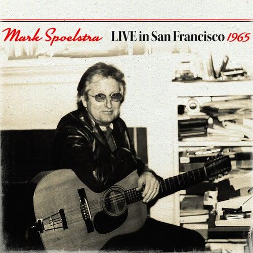 Mark Spoelstra Live In San Francisco 1965 (Live) by Mark Spoelstra
