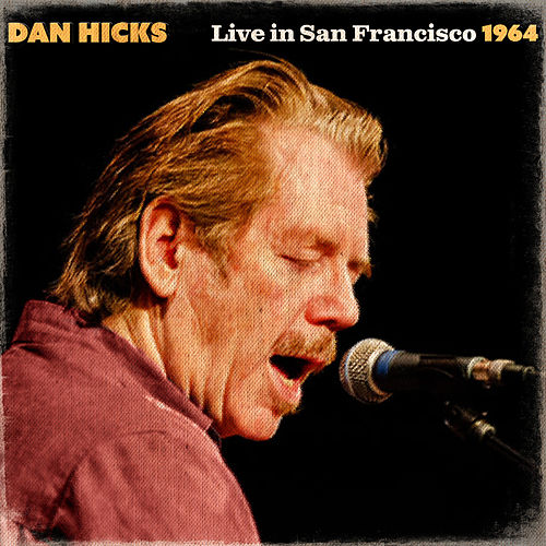 Dan Hicks Live In San Francisco 1964 (Live) von Dan Hicks