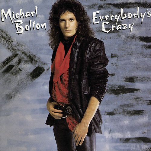 Everybody's Crazy von Michael Bolton