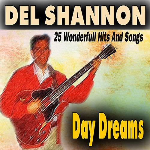 Day Dreams (25 Wonderfull Hits And Songs) de Del Shannon