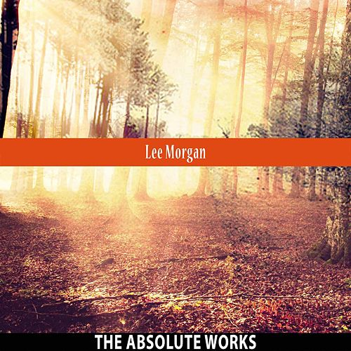 The Absolute Works by Lee Morgan