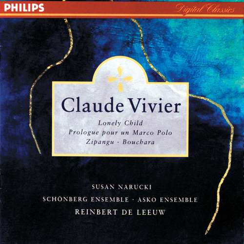 Vivier: Lonely Child; Prologue pour un Marco Polo; Bouchara; Zipangu by Reinbert de Leeuw