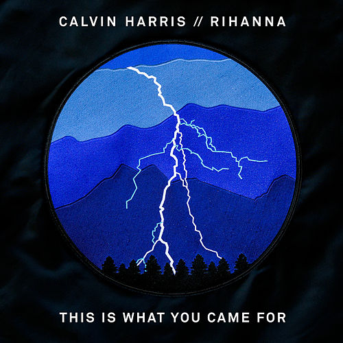 This Is What You Came For (feat. Rihanna) by Calvin Harris
