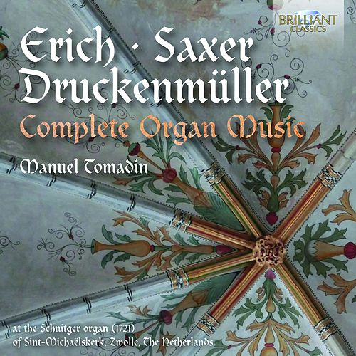 Erich, Saxer & Druckenmüller: Complete Organ Music by Manuel Tomadin