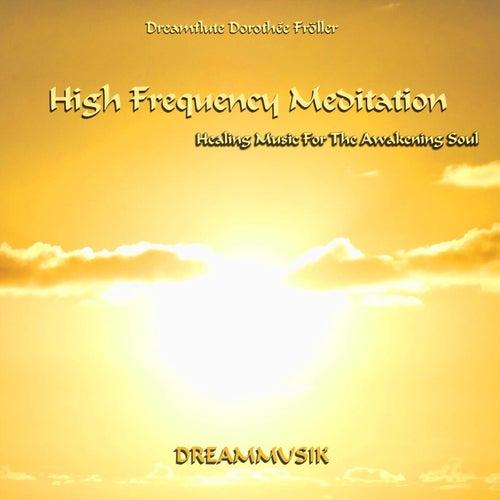 High Frequency Meditation - Healing Music For The Awakening Soul von Dreamflute Dorothée Fröller