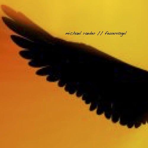 Feuervögel von Michael Raeder