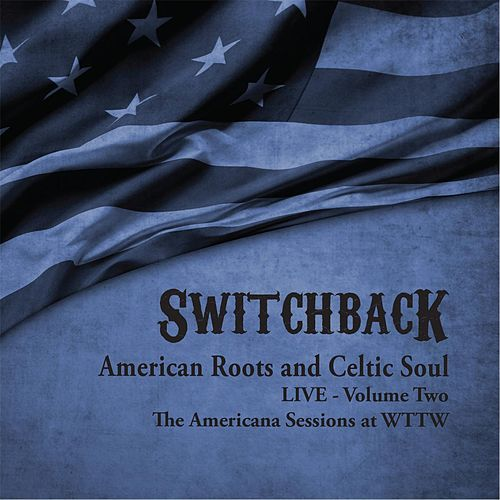 American Roots and Celtic Soul Live, Vol. Two de Switchback