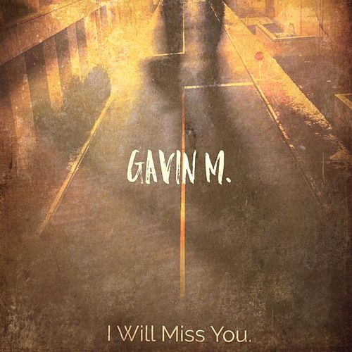 I Will Miss You by Gavin M.