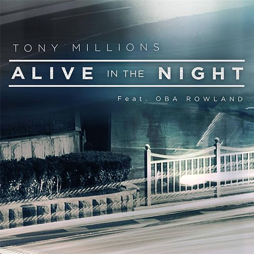 Alive in the Night (feat. Oba Rowland) by Tony Millions