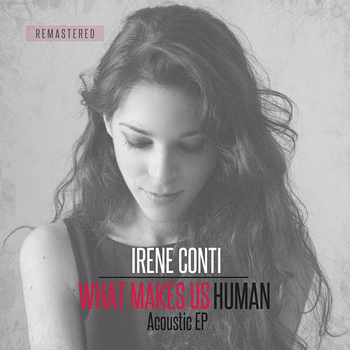 What Makes Us Human (Remastered) by Irene Conti