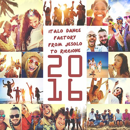 Italo Dance Factory: From Jesolo to Riccione 2016 by Various Artists