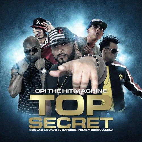 Top Secret (feat. Cosculluela, Yomo, Yaviah, Og Black & Guayo El Bandido) de Opi the Hit Machine