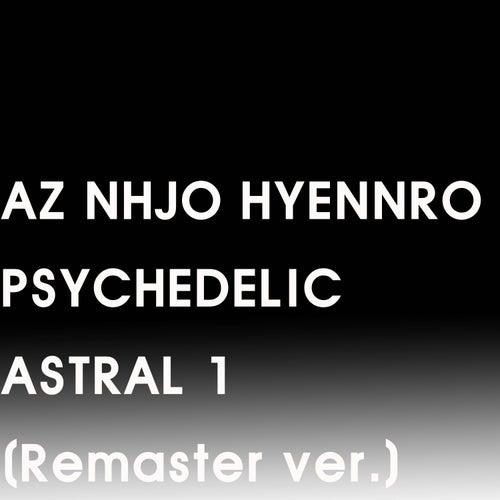 Psychedelic Astral 1 (Remaster ver.) von Az Nhjo Hyennro