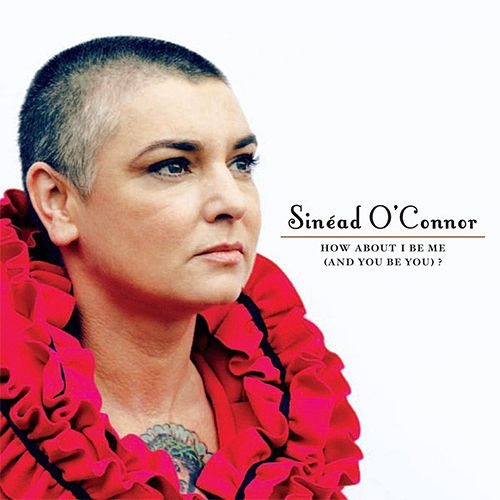 How About I Be Me (And You Be You)? (Deluxe) de Sinead O'Connor