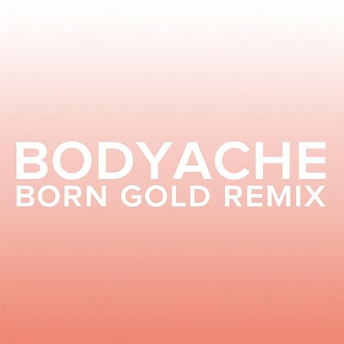 bodyache (Born Gold Remix) by Purity Ring