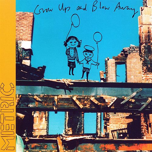 Grow Up And Blow Away by Metric