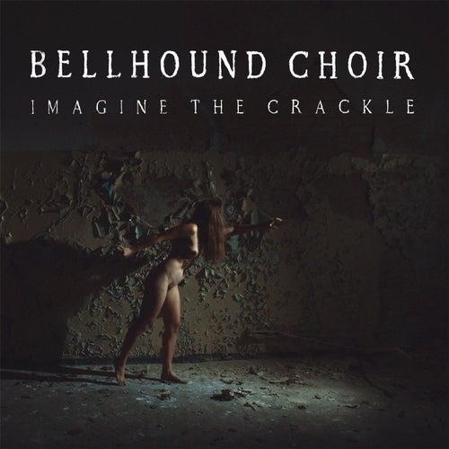 Imagine the Crackle by Bellhound Choir