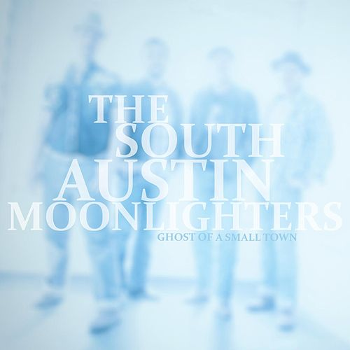 Ghost of a Small Town by The South Austin Moonlighters