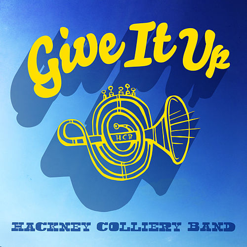 Give It Up de The Hackney Colliery Band