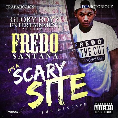 It's a Scary Site (Hosted by Trapaholics & DJ Victoriouz) von Fredo Santana