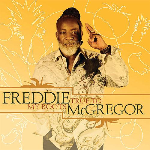 True to My Roots by Freddie McGregor