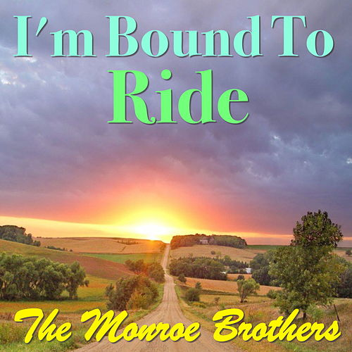 I'm Bound To Ride by The Monroe Brothers