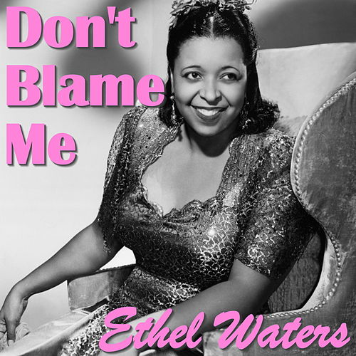 Don't Blame Me by Ethel Waters