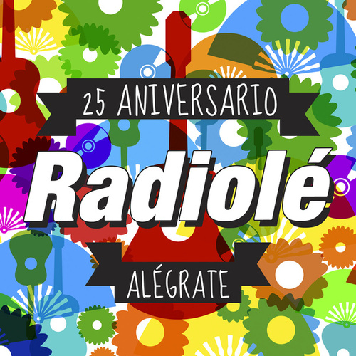 Radiolé 25 Aniversario Alégrate de Various Artists