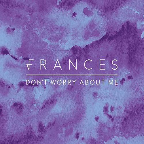 Don't Worry About Me by Frances