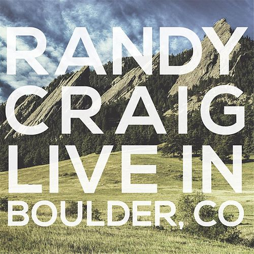 Live in Boulder, Colorado by Randy Craig