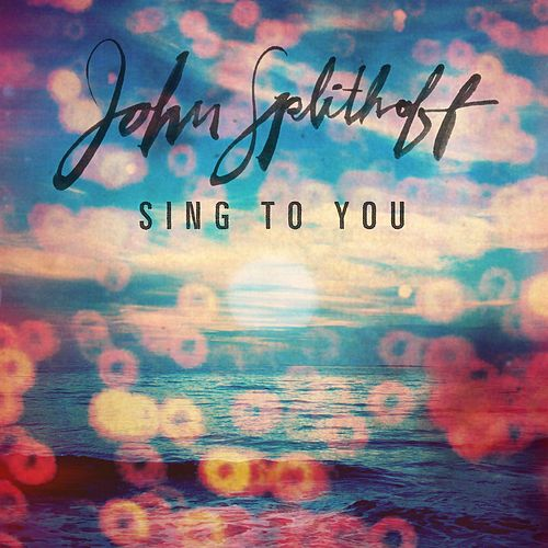 Sing to You by John Splithoff