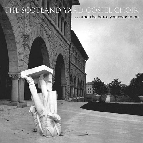 …And the Horse You Rode in On de The Scotland Yard Gospel Choir