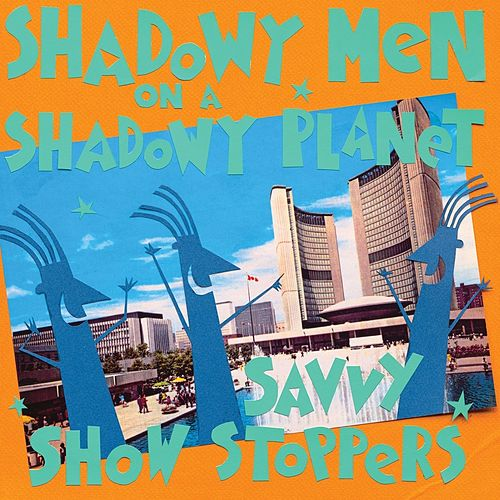 Savvy Show Stoppers by Shadowy Men on a Shadowy Planet