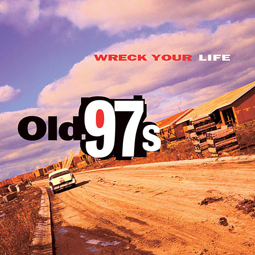 Wreck Your Life de Old 97's