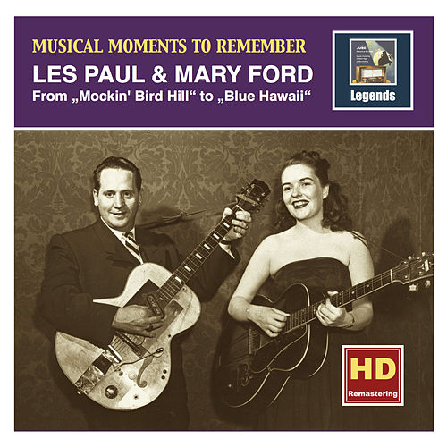 Musical Moments to Remember: Les Paul & Mary Ford – From Mockin' Bird Hill to Blue Hawaii (Remastered 2016) von Mary Ford