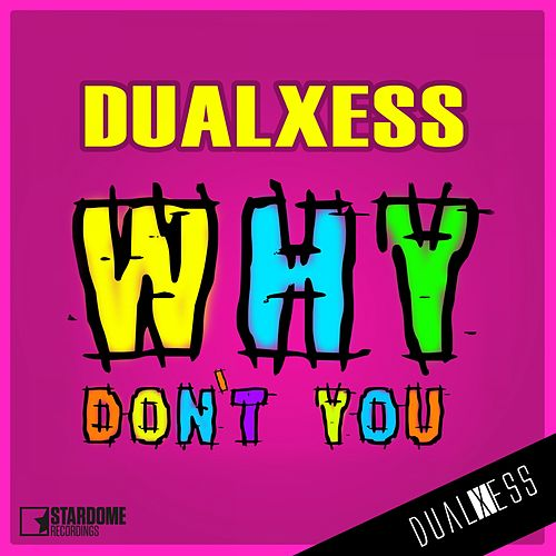 Why Don't You by DualXess
