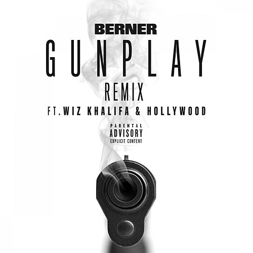 Gunplay (Remix) [feat. Wiz Khalifa & Hollywood] - Single by Berner