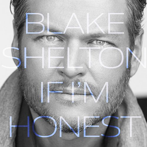 If I'm Honest by Blake Shelton