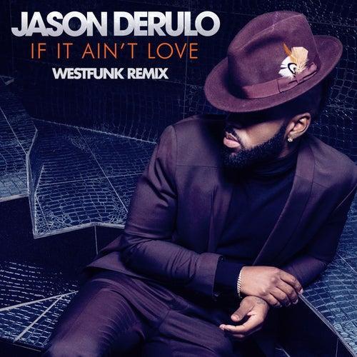 If It Ain't Love (Westfunk Remix) von Jason Derulo