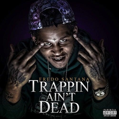 Trappin' Ain't Dead von Fredo Santana