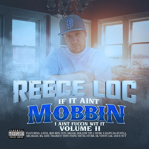 If It Ain't Mobbin' I Ain't Fuccin' Wit' It, Vol. 2 by Reece Loc