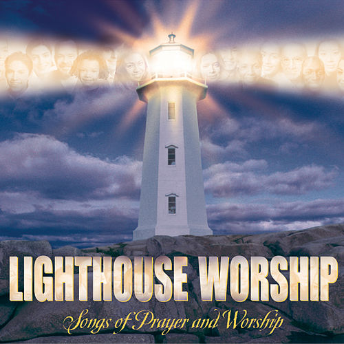 Lighthouse Worship: Songs of Prayer and Worship by Various Artists