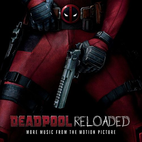 Deadpool Reloaded (More Music From The Motion Picture) von Various Artists