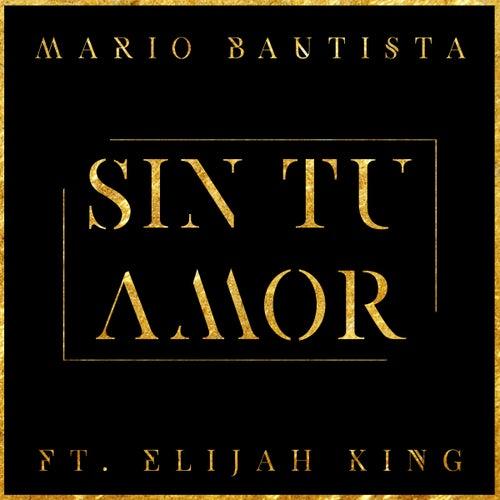 Sin Tu Amor ( feat. Elijah King) by Mario Bautista