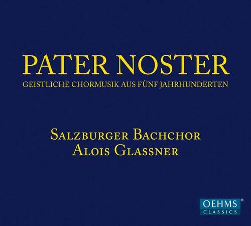 Pater noster: Geisitliche Chormusik aus Fünf Jahrhunderten von Salzburger Bachchor
